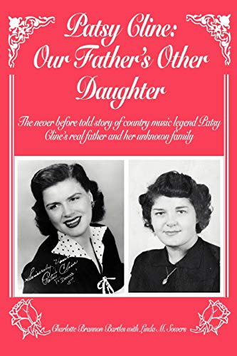 - Patsy Cline: Our Father's Other Daughter: The never before told story of country music legend Patsy Cline's real father and her unknown family