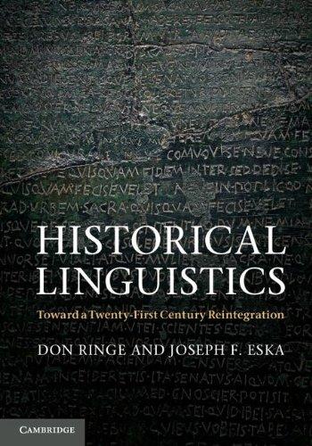 Historical Linguistics: Toward a Twenty-First Century Reintegration by Don Ringe , Joseph F. Eska, Publisher : Cambridge University Press