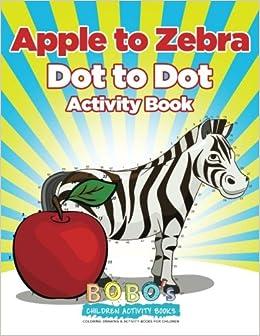 apple to zebra dot to dot activity book bobos children activity books 9781683277002 amazoncom books