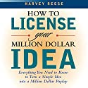 How to License Your Million Dollar Idea Audiobook by Harvey Reese Narrated by Barrett Whitener