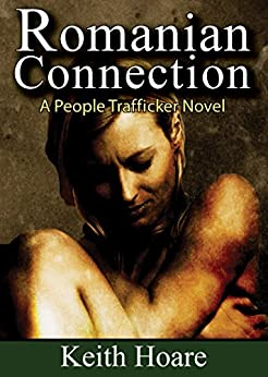 Romanian Connection: A People Trafficker Novel (Connection Series Book 4) by [Hoare, Keith]