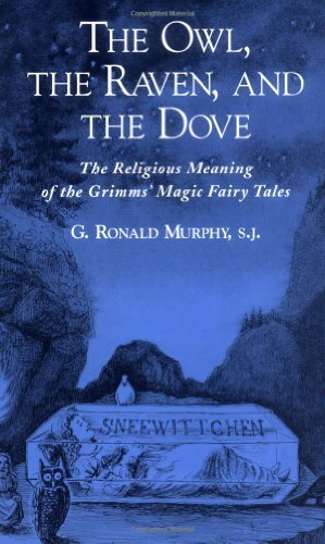 The Owl, The Raven, and the Dove: The Religious Meaning of the Grimms' Magic Fairy Tales by G. Ronald Murphy (2002-04-11)