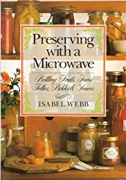 Preserving with a Microwave: Bottling Fruits, Jams, Jellies, Pickles, and Sauces