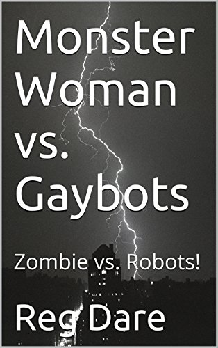 Monster Woman vs. Gaybots: Zombie vs. Robots!