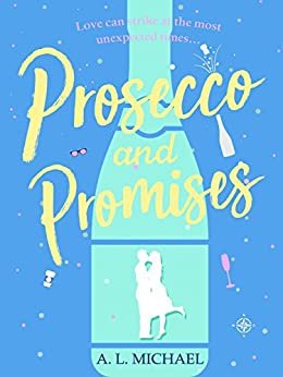 Prosecco and Promises: an uplifting novel of love and taking chances (Martini Club Book 2) by [Michael, A. L.]