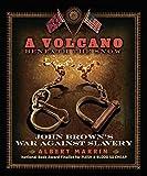 A Volcano Beneath the Snow: John Brown's War Against Slavery