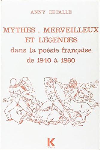 Mythes, Merveilleux Et Legendes Dans La Poesie Francaise, de 1840 a 1860 (Bibliotheque Francaise Et Romane)