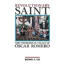 Revolutionary Saint: The Theological Legacy of Oscar Romero