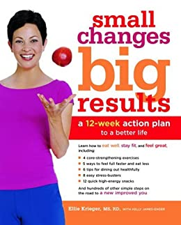 Small Changes, Big Results: A 12-Week Action Plan to a Better Life by [Krieger, Ellie, James-Enger, Kelly]