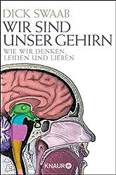 Wir sind unser Gehirn: Wie wir denken, leiden und lieben (German Edition)