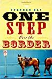 One Step over the Border, Stephen A. Bly, 1599956896