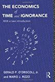 The Economics of Time and Ignorance: With a New Introduction (Routledge Foundations of the Market Economy), Gerald P. O'Driscoll Jr., Mario J. Rizzo, 0415121205