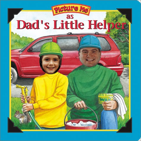 Picture Me As Dad's Little Helper (Picture Me Ser)