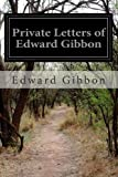 Private Letters of Edward Gibbon, Edward Gibbon, 1499595832