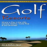 Golf Resorts: Where to Play in the US, Canada, Mexico, Costa Rica & the Caribbean