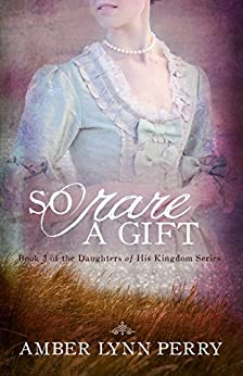 So Rare a Gift (Daughters of His Kingdom Book 3) by [Perry, Amber Lynn]