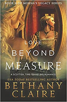 Book Love Beyond Measure: A Scottish, Time-Traveling Romance (Book 4 of Morna's Legacy Series)