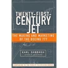 TWENTY FIRST CENTURY JET: MAKING AND MARKETING THE BOEING 777