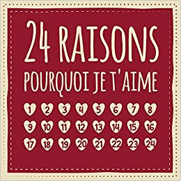 24 raisons pourquoi je t'aime: Calendrier de l'Avent   Livre d
