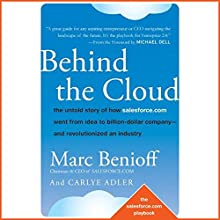 Behind the Cloud: The Untold Story of How Salesforce.com Went from Idea to Billion-Dollar Company and Revolutionized an Industry Audiobook by Marc Benioff, Carlye Adler Narrated by Ax Norman