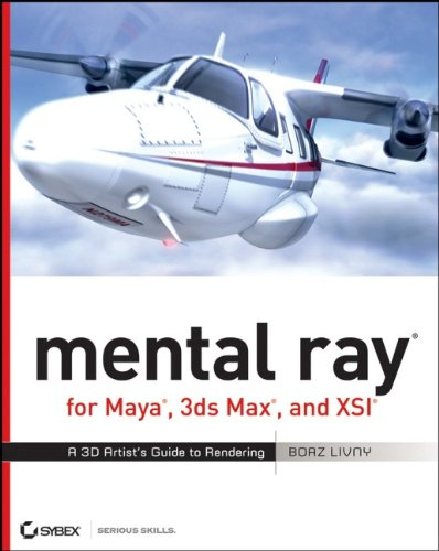 mental ray for Maya, 3ds Max, and XSI: A 3D Artist's Guide to Rendering