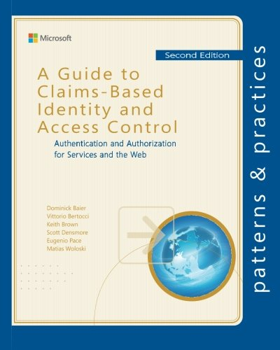 A Guide to Claims-Based Identity and Access Control: Authentication and Authorization for Services and the Web (Microsoft patterns & practices)
