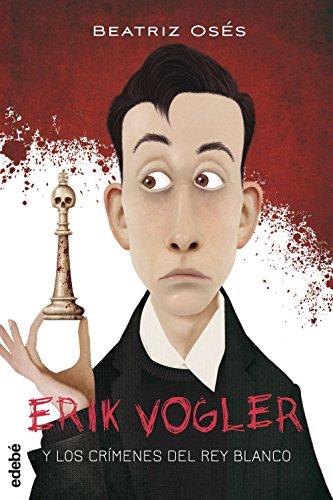 Erik Vogler y los crímenes del rey blanco de Beatriz Osés García