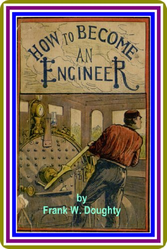 How to Become an Engineer by Frank W  Doughty : (full image