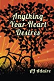 Anything Your Heart Desires, A. J. Adaire, 1496060326