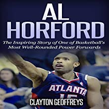 Al Horford: The Inspirational Story of One of Basketball's Most Well-Rounded Power Forwards | Livre audio Auteur(s) : Clayton Geoffreys Narrateur(s) : Steven Kloote
