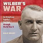 Wilber's War: An American Family's Journey through World War II | Hale Bradt