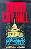 Taming City Hall : Rightsizing for Results, Seals, Gerald, 1558153381