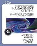An Introduction to Management Science : A Quantitative Approach to Decision Making (Book Only), Anderson, David R. and Sweeney, Dennis J., 0324399790