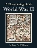 A Bluestocking Guide - World War II, Jane A. Williams, 0942617592