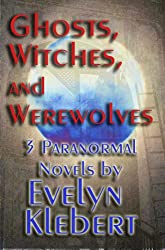 Ghost, Witches, and Werewolves: 3 Paranormal Novels (Boxed Set)