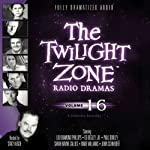 The Twilight Zone Radio Dramas, Volume 16 | Rod Serling,Earl Hamner, Jr.,Charles Beaumont,Richard Matheson