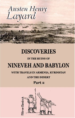 Discoveries in the Ruins of Nineveh and Babylon; with Travels in Armenia, Kurdistan and the Desert: Part 2 (Discoveries In The Ruins Of Nineveh And Babylon)