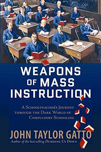 Weapons of Mass Instruction: A Schoolteacher's Journey Through the Dark World of Compulsory Schooling [John Taylor Gatto] (Tapa Blanda)