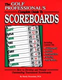 Scoreboards : The Golf Professional's Complete Guide for Developing and Presenting Scoreboards, Houseman, Randy, 0965624005