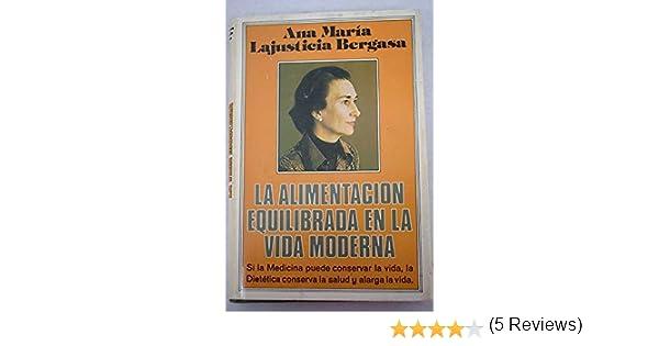 La alimentación equilibrada en la vida moderna: Amazon.es: Ana María Lajusticia Bergasa, Medicina y Salud: Libros