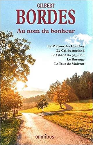Amazon Fr Au Nom Du Bonheur Gilbert Bordes Livres