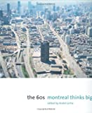 Montreal Thinks Big : The Sixties, Cohen, Jean-Louis and Fornier, Marcel, 1553650751