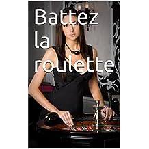 Battez la roulette (French Edition)