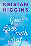 Good Luck with That by  Kristan Higgins in stock, buy online here