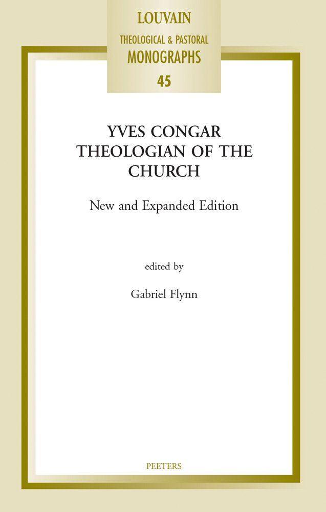 Yves Congar: Theologian of the Church (Louvain Theological & Pastoral Monographs)