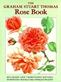 The Graham Stuart Thomas Rose Book: Comprising His Trilogy : the Old Shrub Roses; Shrub Roses of Today; Climbing Roses Old and New