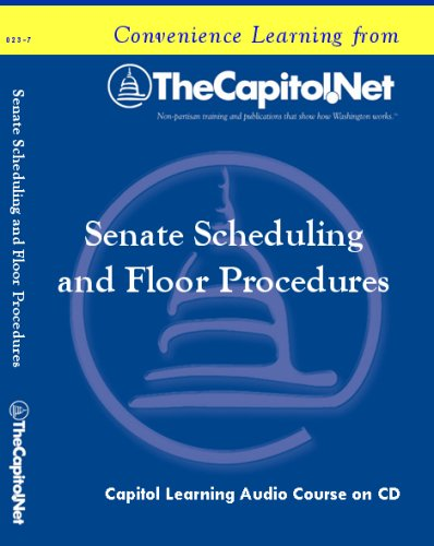 Senate Scheduling and Floor Procedures: The Role of the Majority Leader, Raising Measures, and the Use of Amendments (Capitol Learning Audio Course) by TheCapitol.Net