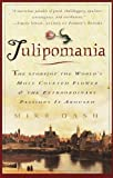 Tulipomania: The Story of the World s Most Coveted Flower & the Extraordinary Passions It Aroused