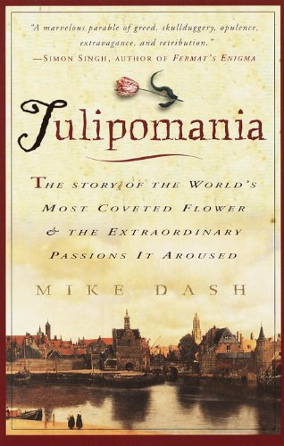 Tulipomania: The Story of the World's Most Coveted Flower & the Extraordinary Passions It Aroused cover