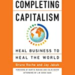 Completing Capitalism: Heal Business to Heal the World | Bruno Roche,Jay Jakub